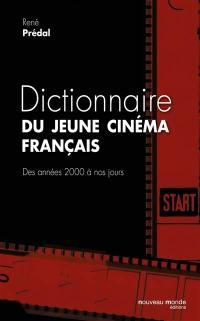Dictionnaire du jeune cinéma français : des années 2000 à nos jours