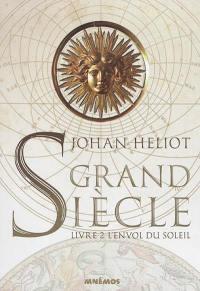 Grand siècle. Volume 2, L'envol du soleil