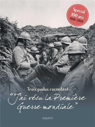 J'ai vécu la Première Guerre mondiale : trois poilus racontent
