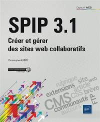 SPIP 3.1 : créer et gérer des sites web collaboratifs