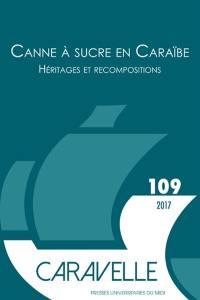 Caravelle : cahiers du monde hispanique et luso-brésilien. n° 109, Canne à sucre en Caraïbe : héritages et recompositions