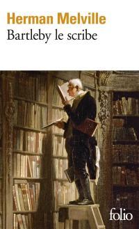 Bartleby le scribe. Suivi de Notes pour une vie de Herman Melville