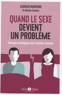 Quand le sexe devient un problème : thérapie stratégique des troubles sexuels