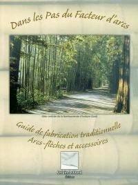 Dans les pas du facteur d'arcs : guide de fabrication traditionnelle, arcs-flèches et accessoires