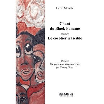 Chant du Black Paname; Suivi de Le cocotier irascible. Un poète noir montmartrois : préface
