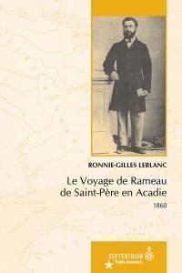 Le Voyage de Rameau de Saint-Père en Acadie  : 1860