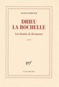Drieu la Rochelle : une histoire de désamours : essai
