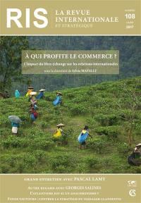 Revue internationale et stratégique. n° 108, A qui profite le commerce ? : l'impact du libre-échange sur les relations internationales