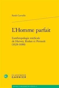 L'homme parfait : l'anthropologie médicale de Harvey, Riolan et Perrault (1628-1688)