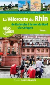 La véloroute du Rhin. Volume 2, De Karlsruhe à la mer du Nord via Cologne