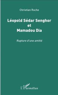 Léopold Sédar Senghor et Mamadou Dia : rupture d'une amitié