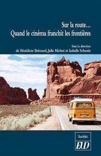 Sur la route... quand le cinéma franchit les frontières