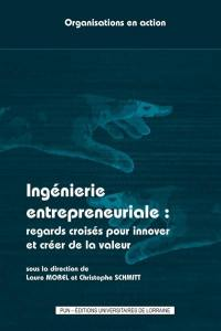 Ingénierie entrepreneuriale : regards croisés pour innover et créer de la valeur