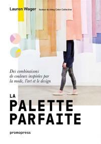 La palette parfaite : des combinaisons de couleurs inspirées par la mode, l'art et le design