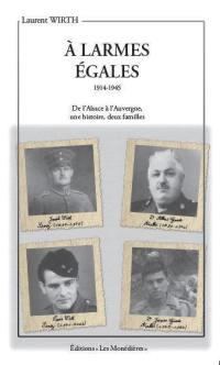 A larmes égales : 1914-1945 : de l'Alsace à l'Auvergne, une histoire, deux familles