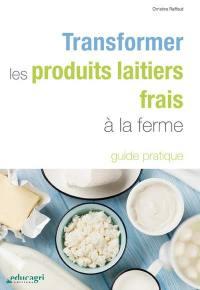 Transformer les produits laitiers frais à la ferme : guide pratique