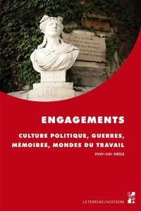 Engagements : culture politique, guerres, mémoires, mondes du travail, XVIIIe-XXIe siècle