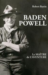 Baden-Powell, le maître de l'aventure