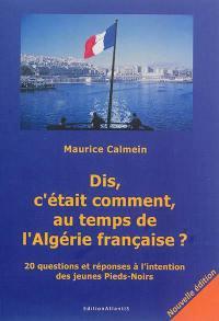Dis, c'était comment, au temps de l'Algérie française ?