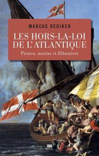Les hors-la-loi de l'Atlantique : pirates, mutins et flibustiers