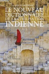 Le nouveau Dictionnaire de la civilisation indienne. Volume 1, A-L