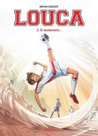 Louca. Volume 3, Si seulement...