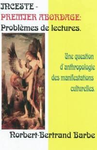Inceste - premier abordage : problèmes de lectures : une question d'anthropologie des manifestations culturelles