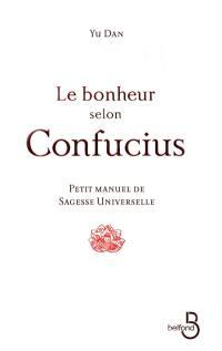 Le bonheur selon Confucius : petit manuel de sagesse universelle