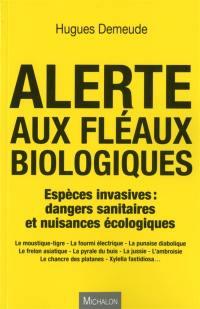 Alerte aux fléaux biologiques : espèces invasives : dangers sanitaires et nuisances écologiques