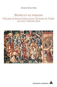 Beowulf au paradis : figures de bons païens dans l'Europe du Nord au haut Moyen Age
