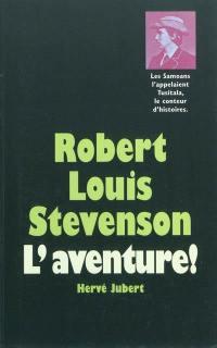 Robert Louis Stevenson : l'aventure !