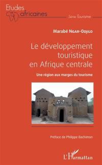 Le développement touristique en Afrique centrale : une région aux marges du tourisme