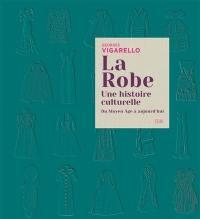 La robe : une histoire culturelle : du Moyen Age à aujourd'hui