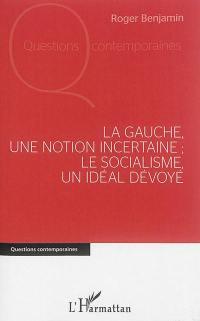 La gauche, une notion incertaine-le socialisme, un idéal dévoyé