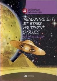 Civilisations extraterrestres. Volume 4, Rencontres extraterrestres et êtres hautement évolués