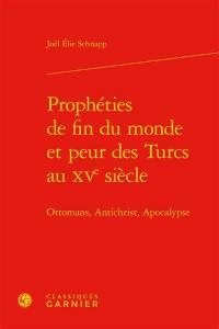 Prophéties de fin du monde et peur des Turcs au XVe siècle : Ottomans, Antichrist, Apocalypse