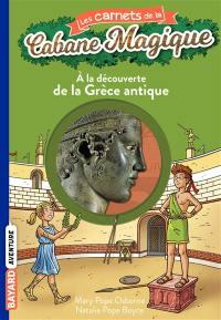 Les carnets de la Cabane magique. Volume 9, A la découverte de la Grèce antique