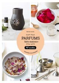 Parfums faits maison : 40 recettes naturelles & envoûtantes