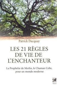 Les 21 règles de vie de l'Enchanteur : la prophétie de Merlin, le chaman celte, pour un monde moderne