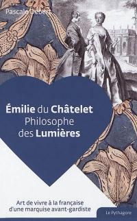 Emilie du Châtelet : philosophe des Lumières