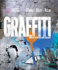 Graffiti, 50 ans d'interactions urbaines