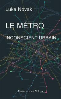Le métro, inconscient urbain : comment le métro a aboli le hasard et posé les fondements du développement moderne