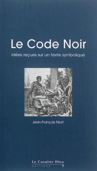 Le Code noir : idées reçues sur un texte symbolique