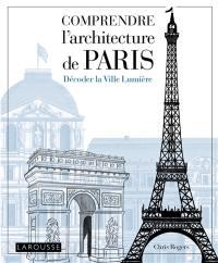 Comprendre l'architecture de Paris : décoder la Ville lumière