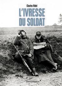 L'ivresse du soldat : l'alcool dans les tranchées : 1914-1918