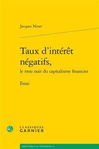 Taux d'intérêt négatifs, le trou noir du capitalisme financier : essai