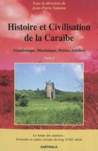Histoire et civilisation de la Caraïbe (Guadeloupe, Martinique, Petites Antilles). Volume 2, Le temps des matrices : économie et cadres sociaux du long XVIIIe siècle