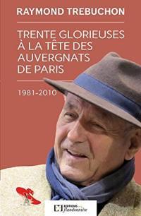 Trente glorieuses à la tête des Auvergnats de Paris, 1981-2010