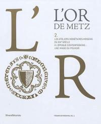 L'or de Metz. Volume 2, Les ateliers monétaires messins du XIVe siècle à l'époque contemporaine