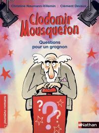 Clodomir Mousqueton, Questions pour un grognon